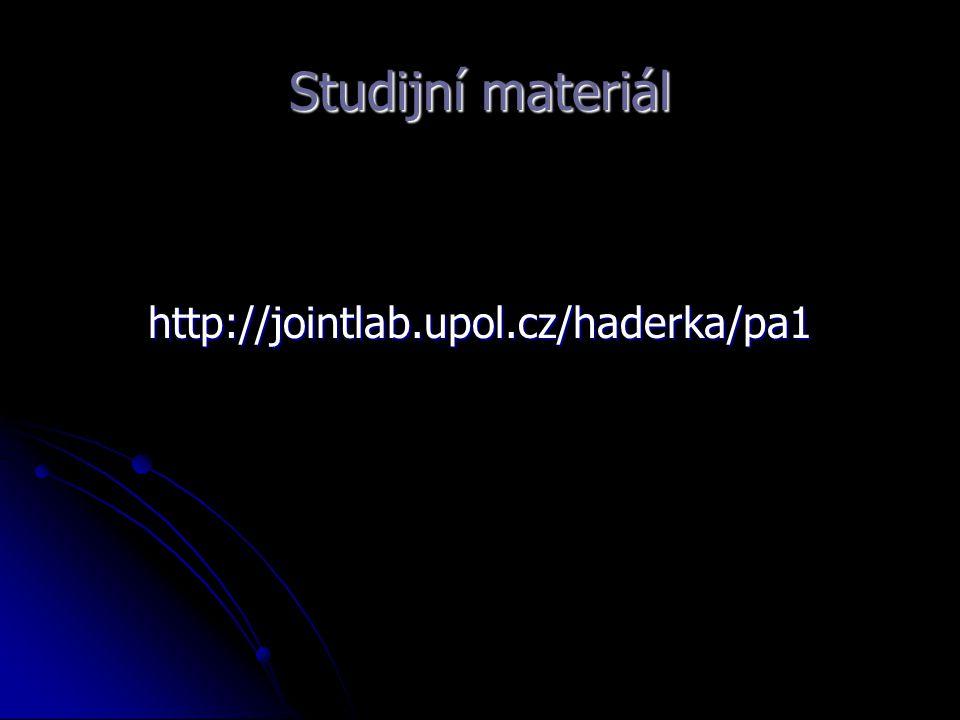 Studijní materiál http://jointlab.upol.cz/haderka/pa1