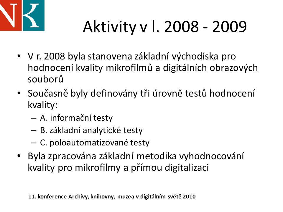 Aktivity v l. 2008 - 2009 V r. 2008 byla stanovena základní východiska pro hodnocení kvality mikrofilmů a digitálních obrazových souborů.
