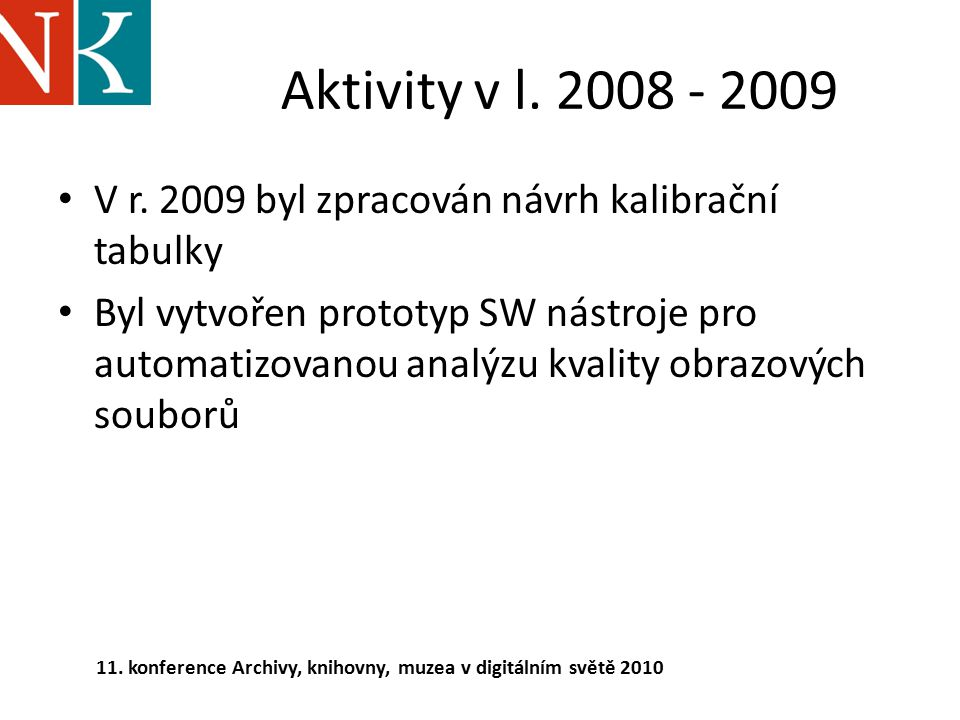 Aktivity v l. 2008 - 2009 V r. 2009 byl zpracován návrh kalibrační tabulky.