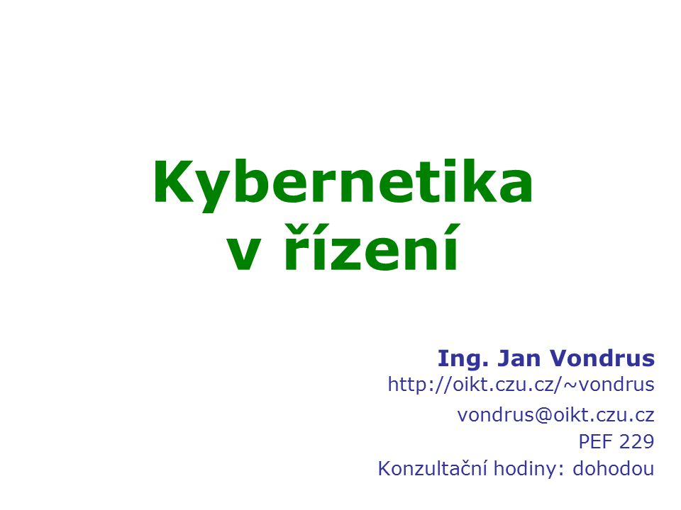 Kybernetika v řízení Ing. Jan Vondrus http://oikt.czu.cz/~vondrus