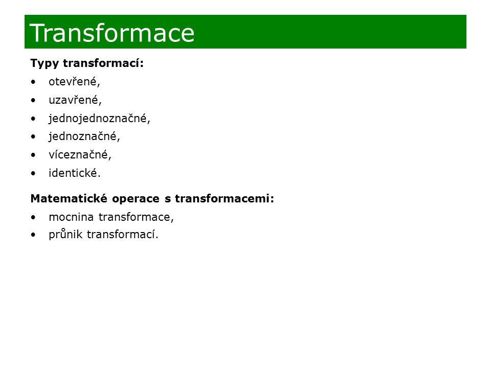 Transformace Typy transformací: otevřené, uzavřené, jednojednoznačné,