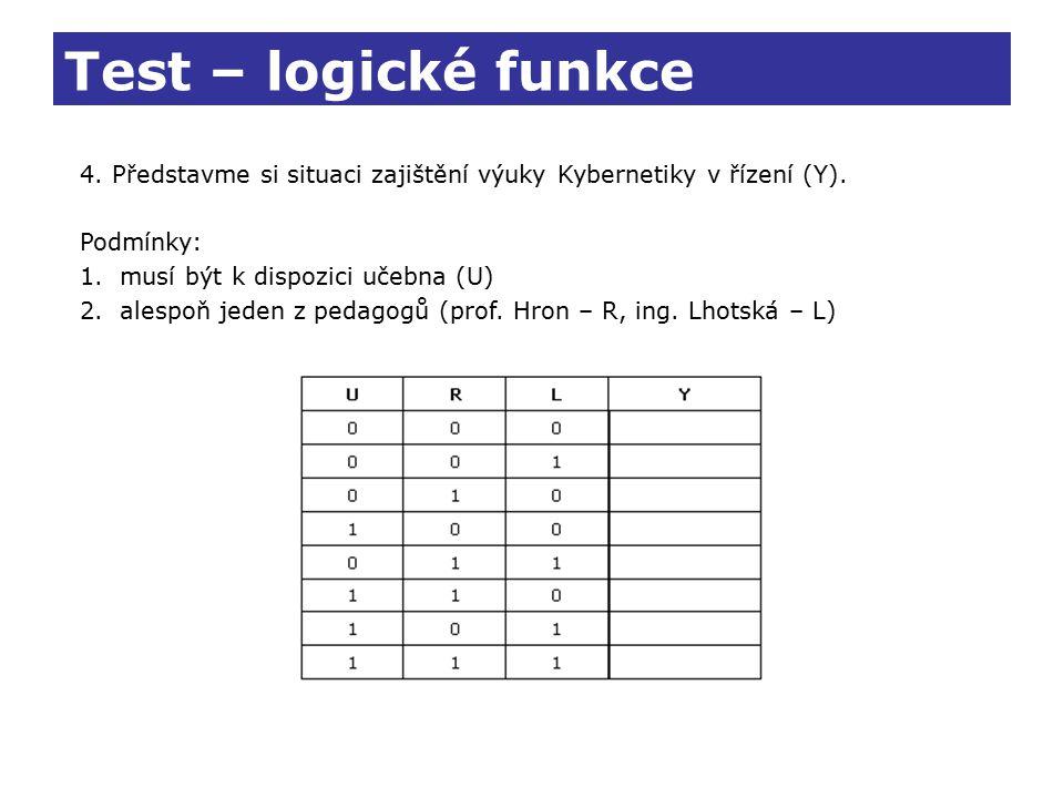Test – logické funkce 4. Představme si situaci zajištění výuky Kybernetiky v řízení (Y). Podmínky: