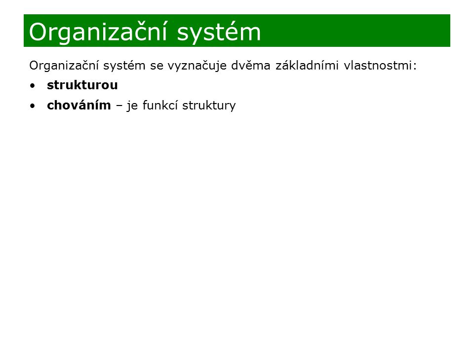 Organizační systém Organizační systém se vyznačuje dvěma základními vlastnostmi: strukturou.