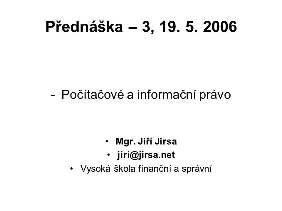 Přednáška – 3, 19. 5. 2006 Počítačové a informační právo