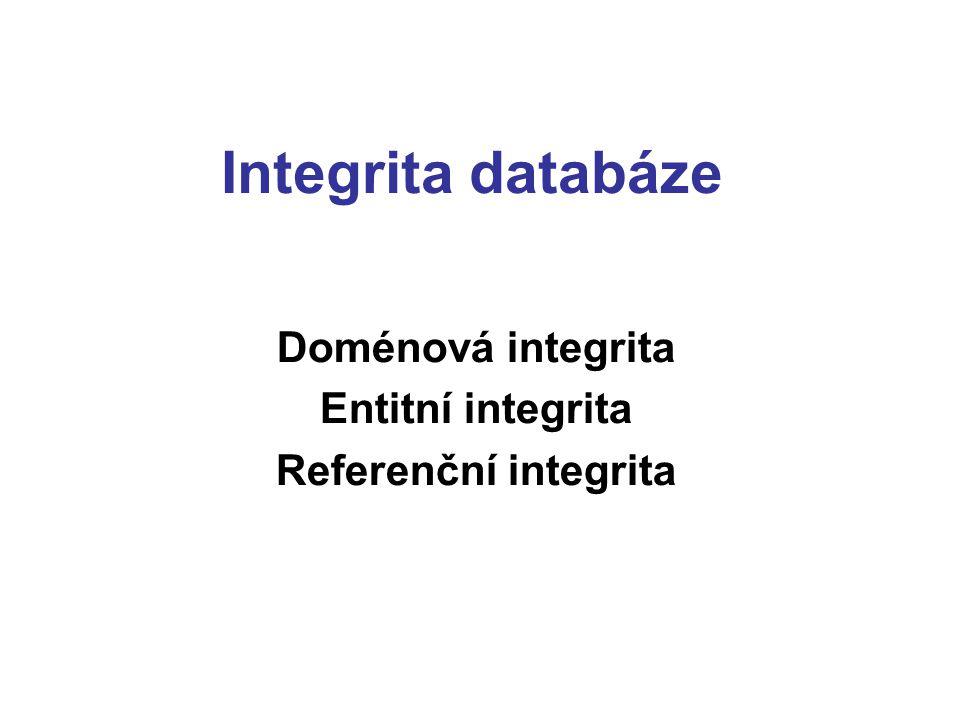 Doménová integrita Entitní integrita Referenční integrita