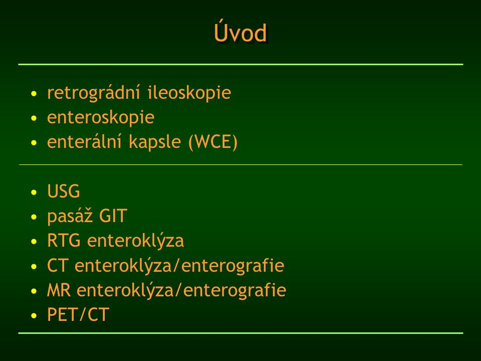 Úvod retrográdní ileoskopie enteroskopie enterální kapsle (WCE) USG