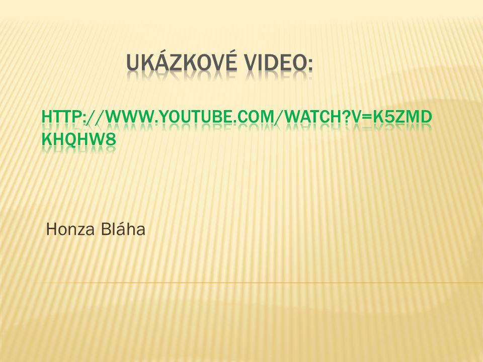UKÁZKOVÉ VIDEO: http://www.youtube.com/watch v=K5ZmDkhqhW8