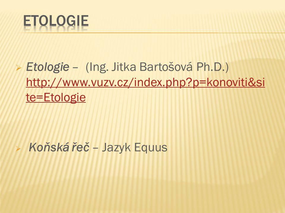 Etologie Etologie – (Ing. Jitka Bartošová Ph.D.) http://www.vuzv.cz/index.php p=konoviti&site=Etologie.