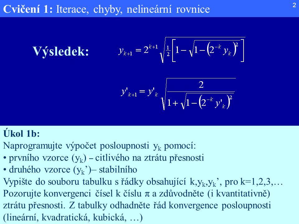 Výsledek: Úkol 1b: Naprogramujte výpočet posloupnosti yk pomocí:
