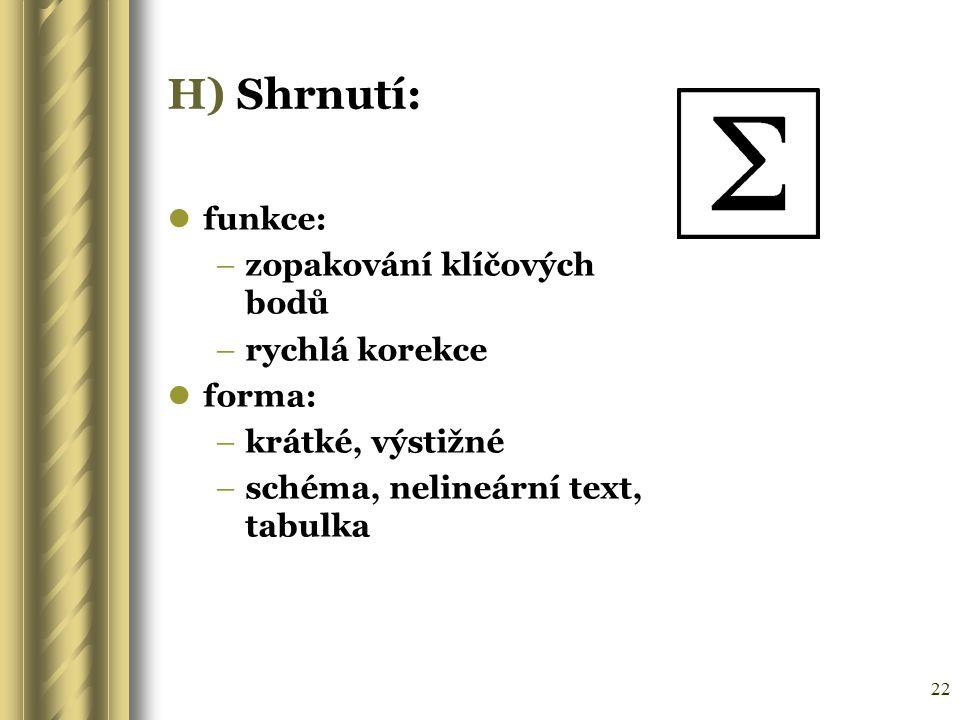 H) Shrnutí: funkce: zopakování klíčových bodů rychlá korekce forma: