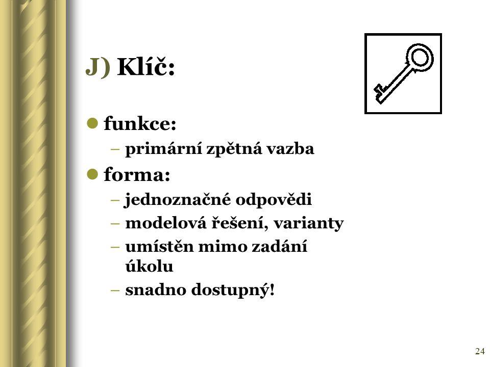J) Klíč: funkce: forma: primární zpětná vazba jednoznačné odpovědi