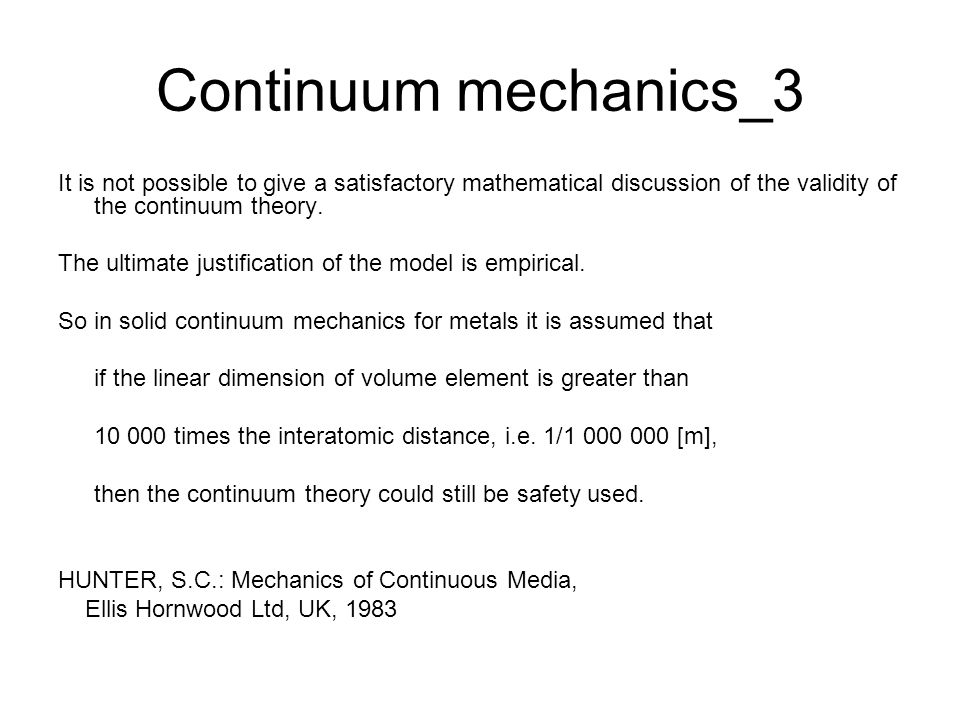 Continuum mechanics_3 It is not possible to give a satisfactory mathematical discussion of the validity of the continuum theory.
