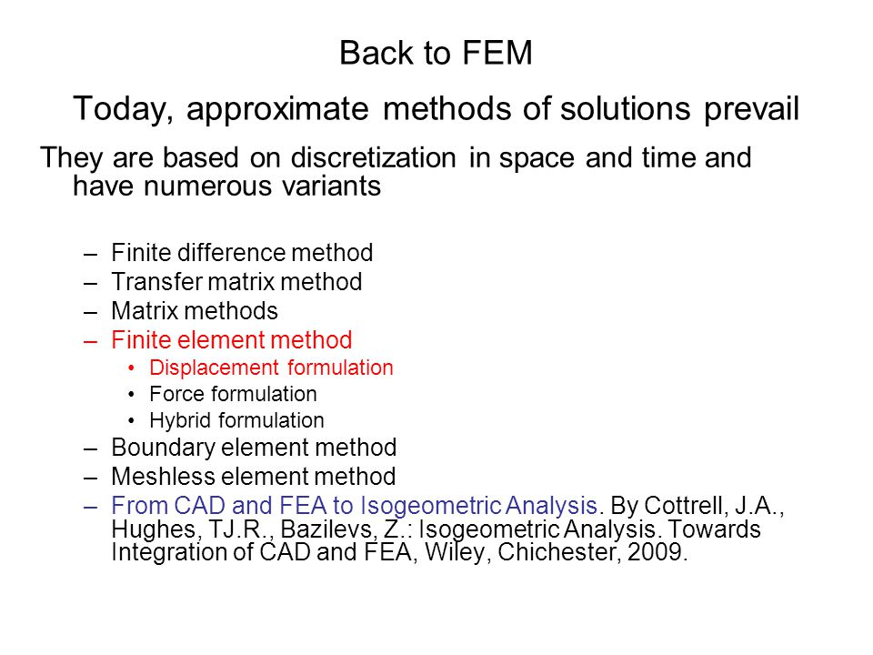 Back to FEM Today, approximate methods of solutions prevail