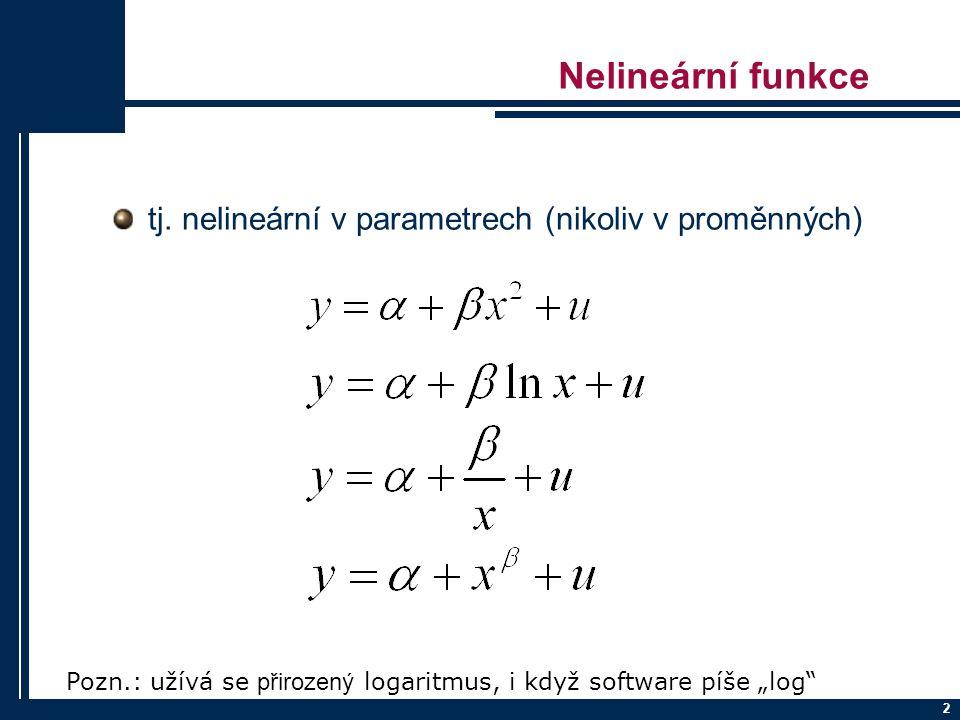 Nelineární funkce tj. nelineární v parametrech (nikoliv v proměnných)