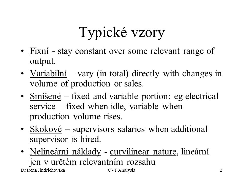 Typické vzory Fixní - stay constant over some relevant range of output.