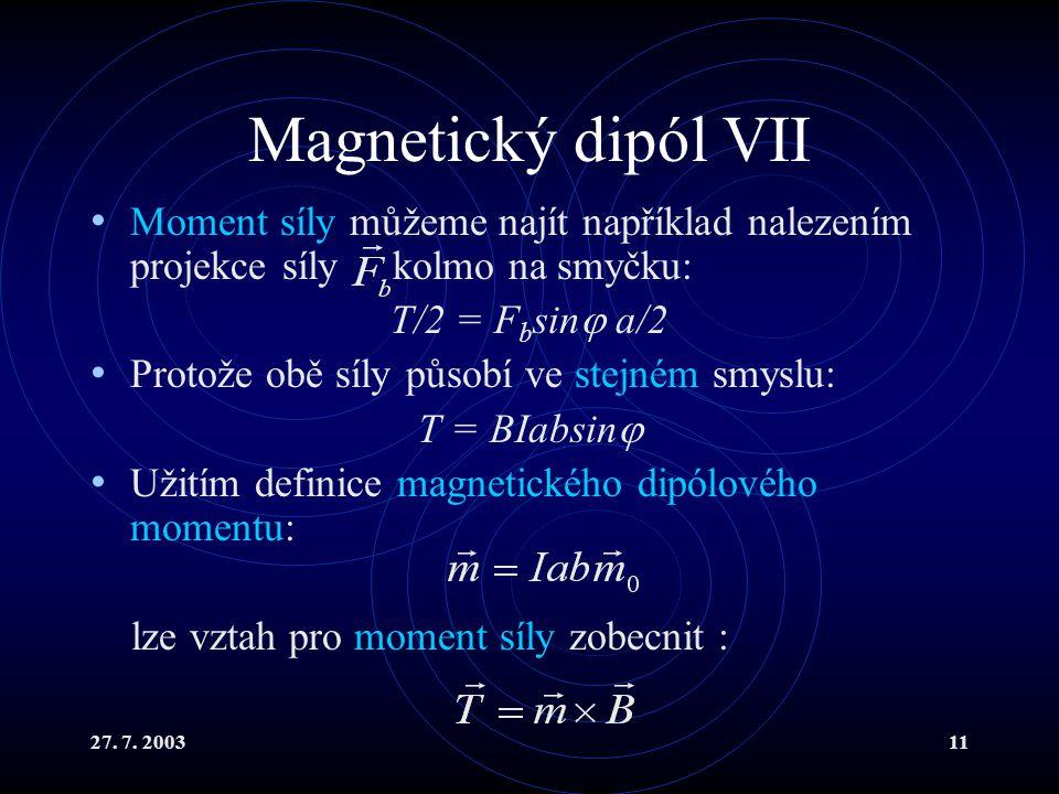 Magnetický dipól VII Moment síly můžeme najít například nalezením projekce síly kolmo na smyčku: