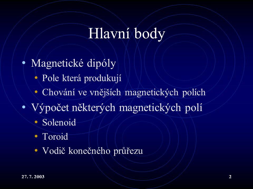 Hlavní body Magnetické dipóly Výpočet některých magnetických polí