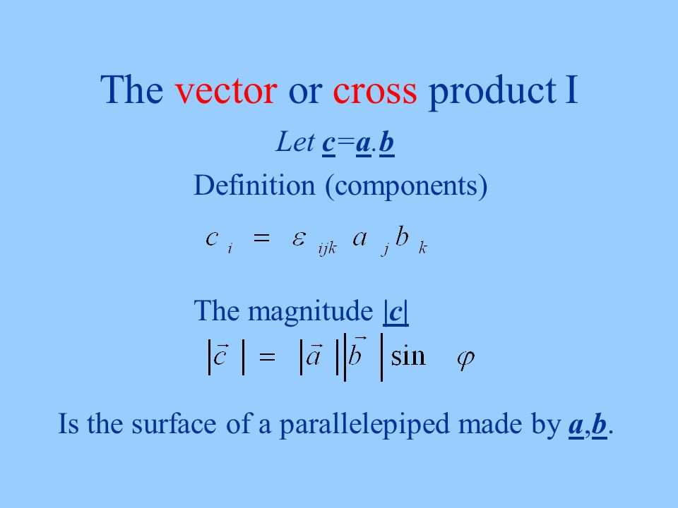 The vector or cross product I