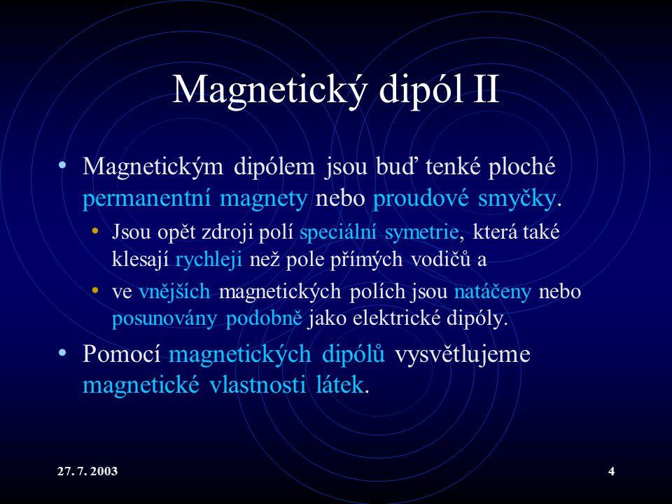 Magnetický dipól II Magnetickým dipólem jsou buď tenké ploché permanentní magnety nebo proudové smyčky.