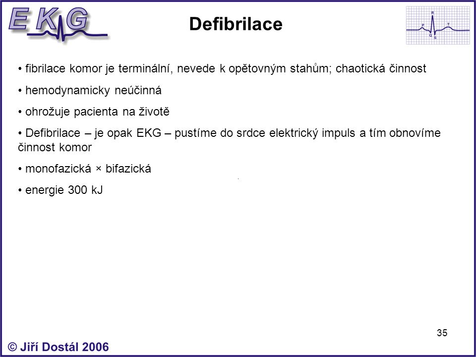 Defibrilace fibrilace komor je terminální, nevede k opětovným stahům; chaotická činnost. hemodynamicky neúčinná.