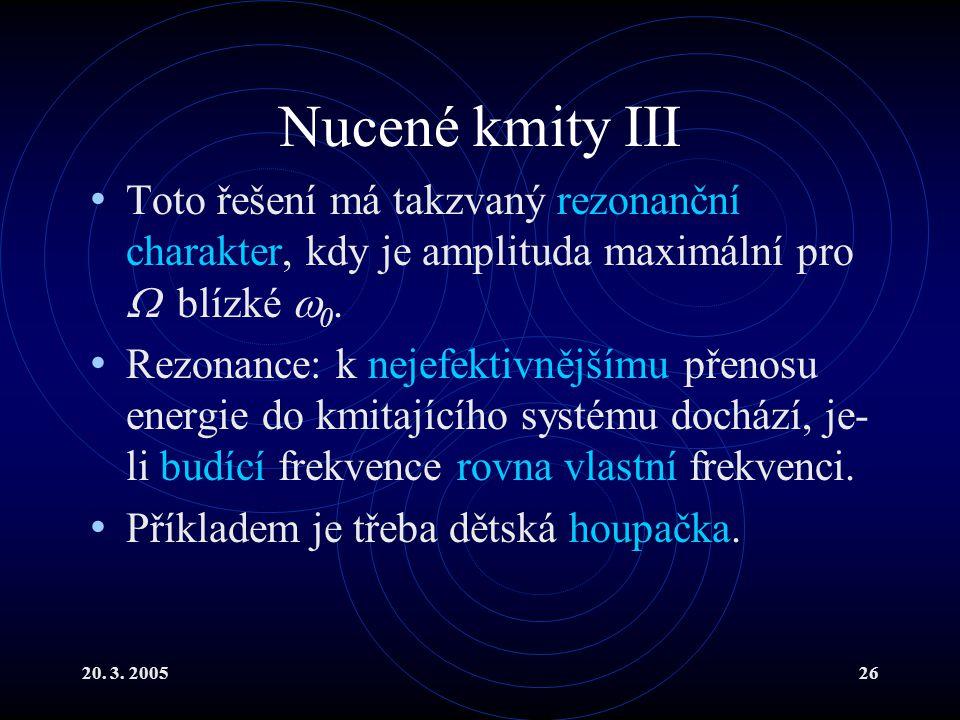Nucené kmity III Toto řešení má takzvaný rezonanční charakter, kdy je amplituda maximální pro  blízké 0.