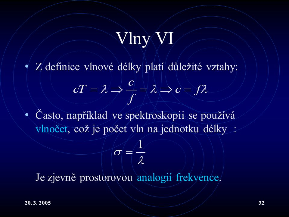 Vlny VI Z definice vlnové délky platí důležité vztahy: