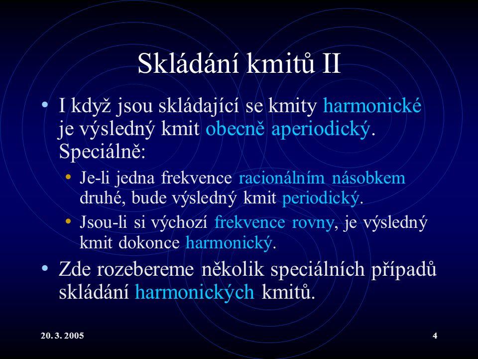 Skládání kmitů II I když jsou skládající se kmity harmonické je výsledný kmit obecně aperiodický. Speciálně:
