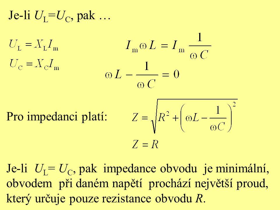 Je-li UL=UC, pak … Pro impedanci platí: