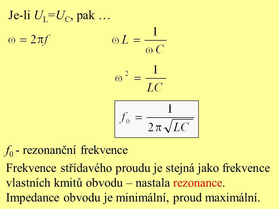 Je-li UL=UC, pak … f0 - rezonanční frekvence