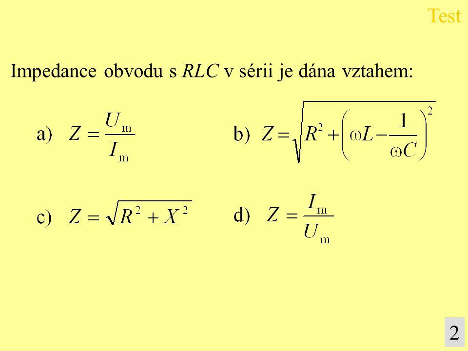 Test Impedance obvodu s RLC v sérii je dána vztahem: 2