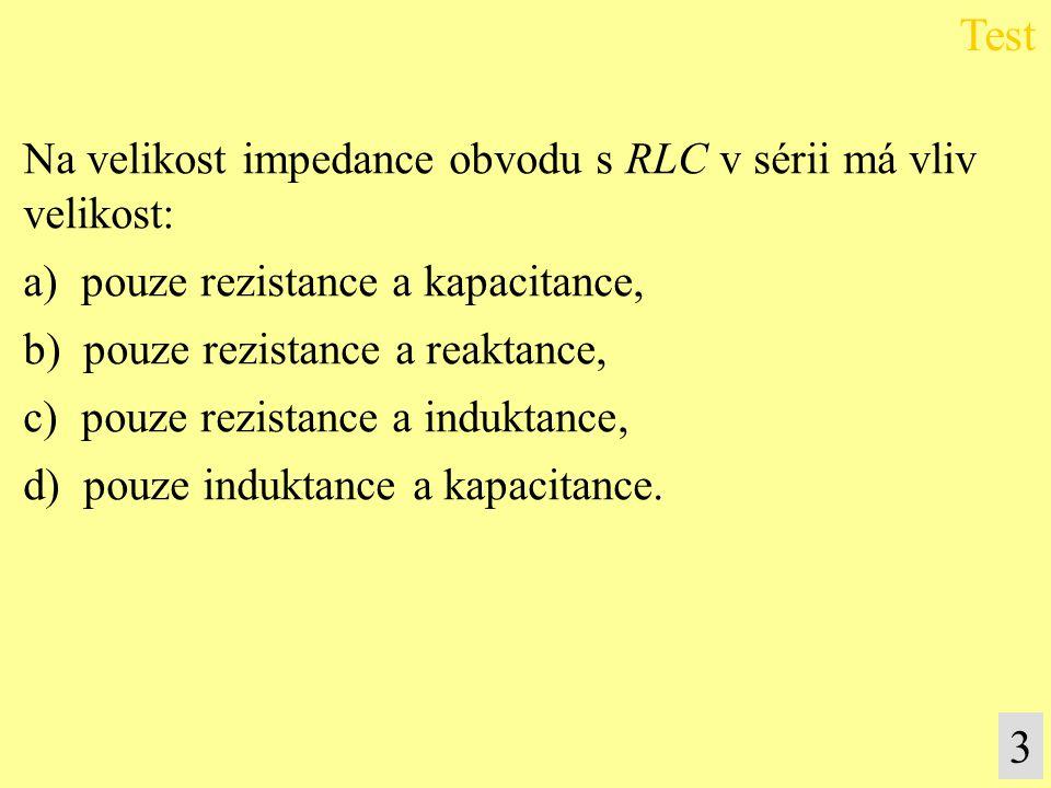 Test 3 Na velikost impedance obvodu s RLC v sérii má vliv velikost: