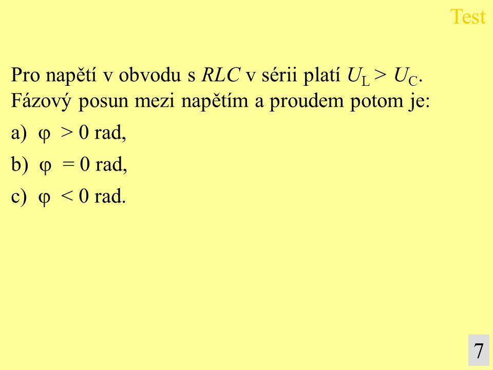 Test 7 Pro napětí v obvodu s RLC v sérii platí UL > UC.