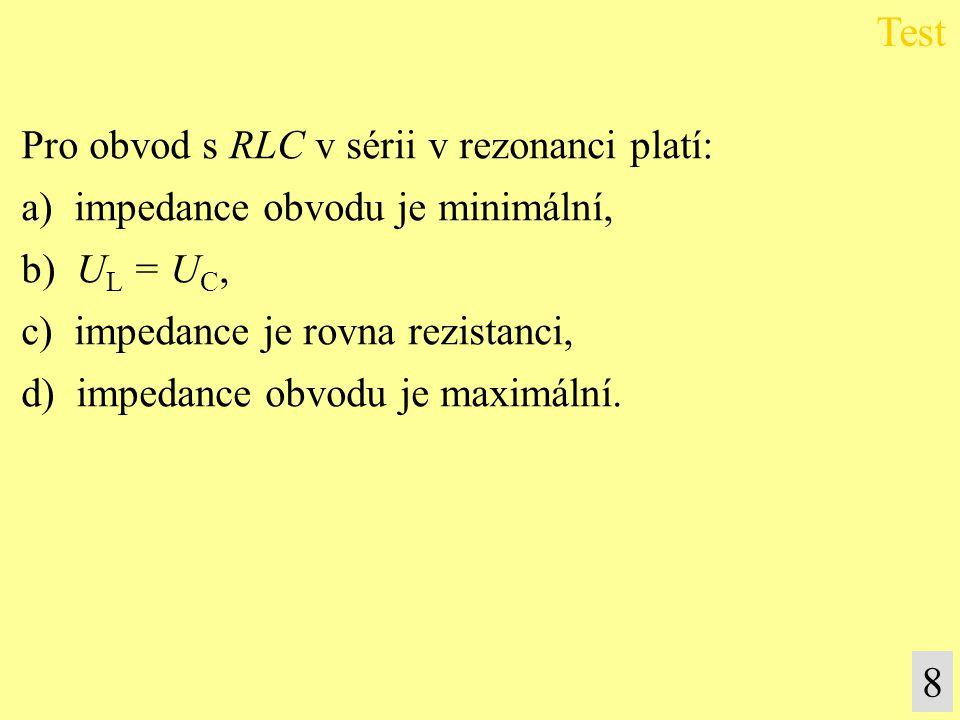 Test 8 Pro obvod s RLC v sérii v rezonanci platí:
