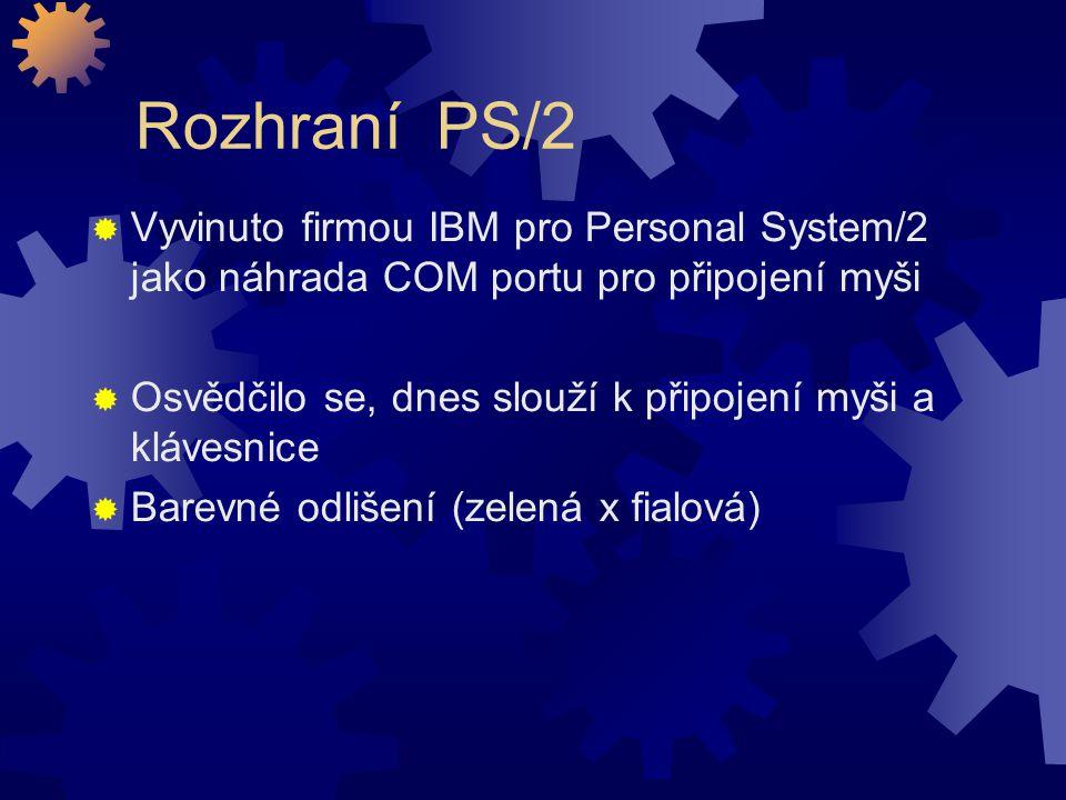 Rozhraní PS/2 Vyvinuto firmou IBM pro Personal System/2 jako náhrada COM portu pro připojení myši.