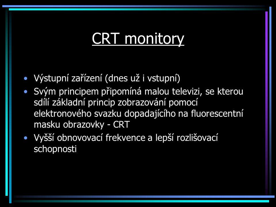 CRT monitory Výstupní zařízení (dnes už i vstupní)