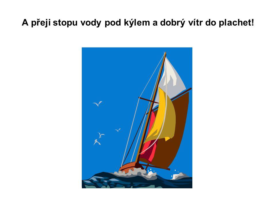 A přeji stopu vody pod kýlem a dobrý vítr do plachet!