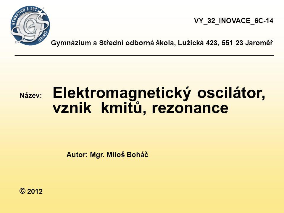 vznik kmitů, rezonance © 2012 VY_32_INOVACE_6C-14