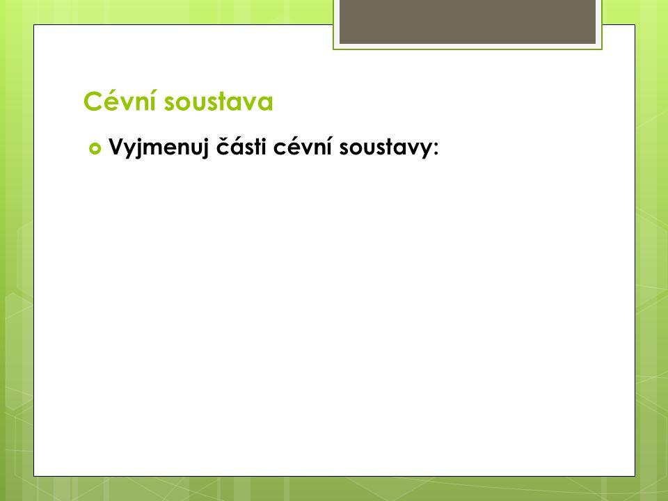 Cévní soustava Vyjmenuj části cévní soustavy: