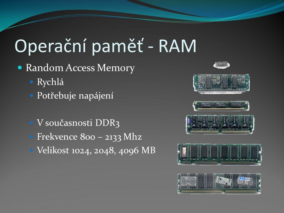 Operační paměť - RAM Random Access Memory Rychlá Potřebuje napájení