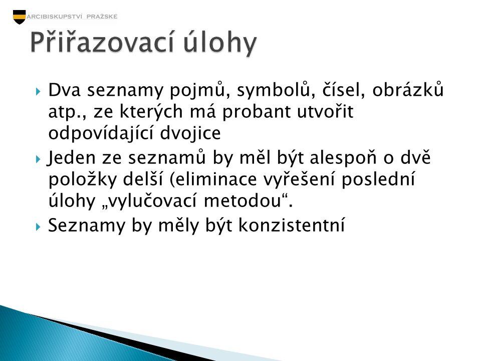 Přiřazovací úlohy Dva seznamy pojmů, symbolů, čísel, obrázků atp., ze kterých má probant utvořit odpovídající dvojice.