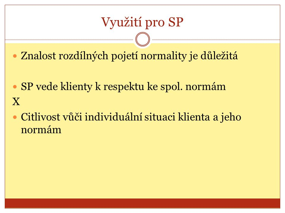 Využití pro SP Znalost rozdílných pojetí normality je důležitá