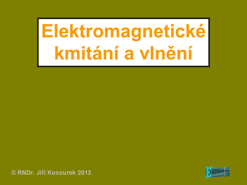 Elektromagnetické kmitání a vlnění