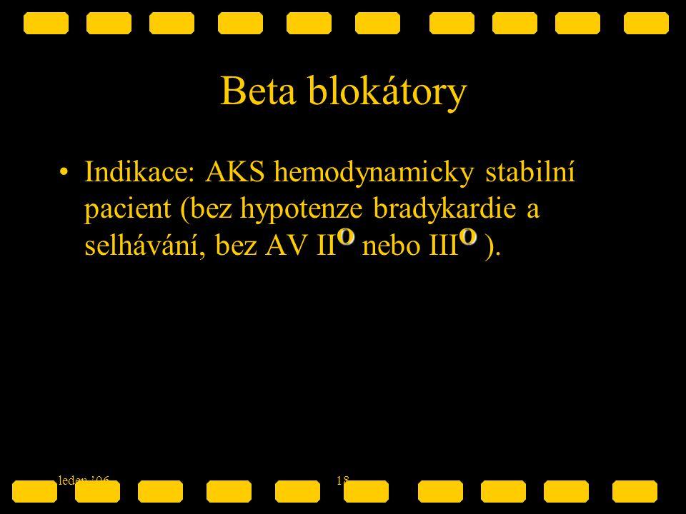 Beta blokátory Indikace: AKS hemodynamicky stabilní pacient (bez hypotenze bradykardie a selhávání, bez AV IIO nebo IIIO ).