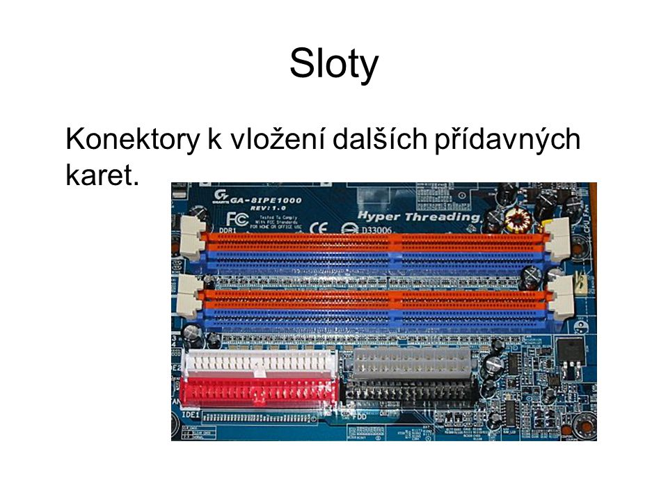 Sloty Konektory k vložení dalších přídavných karet.