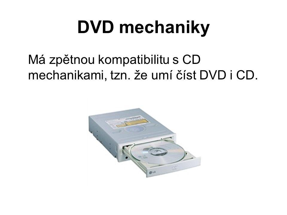 DVD mechaniky Má zpětnou kompatibilitu s CD mechanikami, tzn. že umí číst DVD i CD.