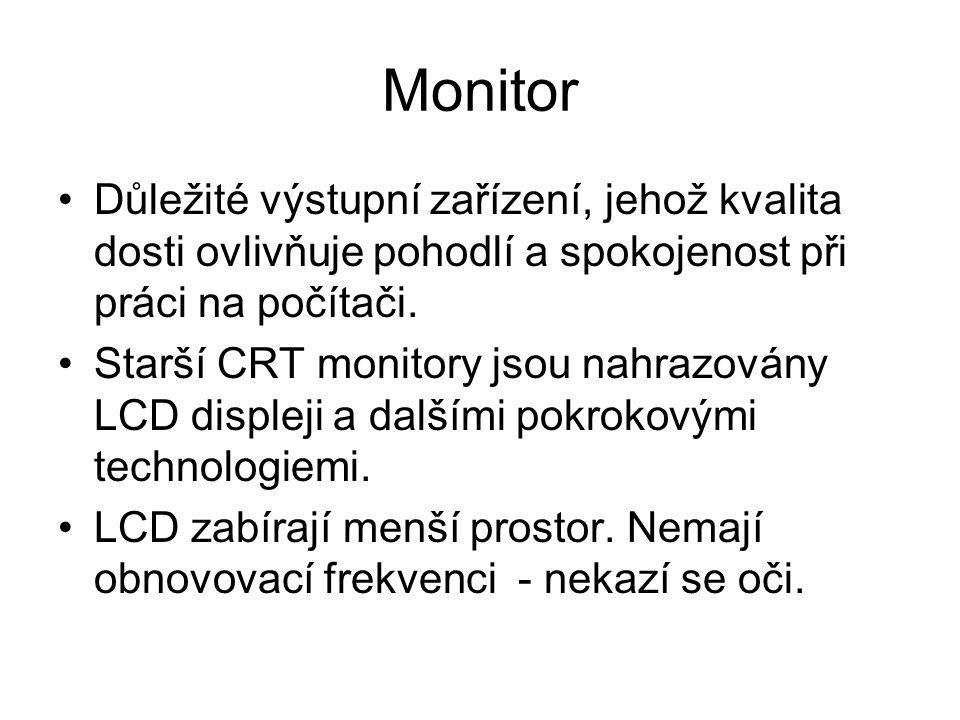 Monitor Důležité výstupní zařízení, jehož kvalita dosti ovlivňuje pohodlí a spokojenost při práci na počítači.