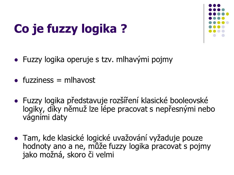 Co je fuzzy logika Fuzzy logika operuje s tzv. mlhavými pojmy