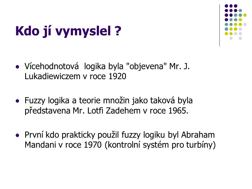 Kdo jí vymyslel Vícehodnotová logika byla objevena Mr. J. Lukadiewiczem v roce 1920.