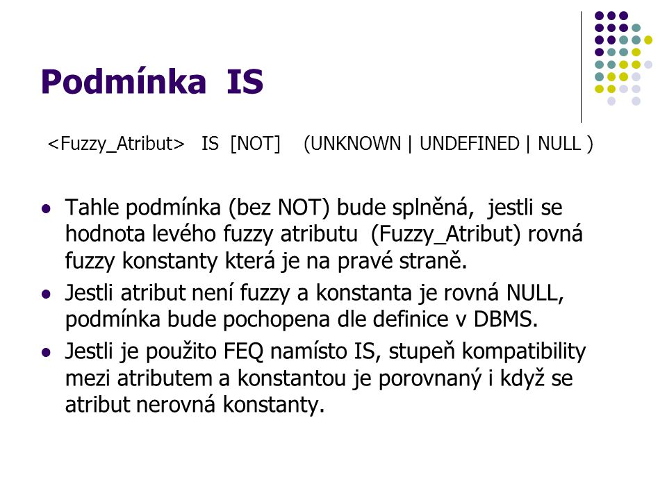 Podmínka IS <Fuzzy_Atribut> IS [NOT] (UNKNOWN | UNDEFINED | NULL )