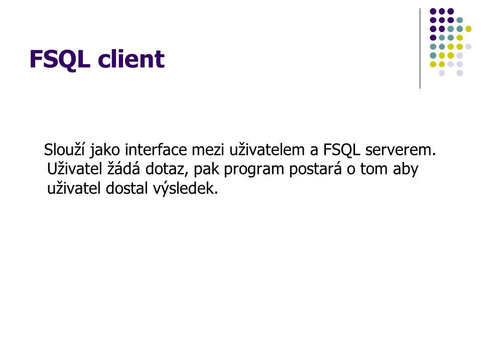 FSQL client Slouží jako interface mezi uživatelem a FSQL serverem.
